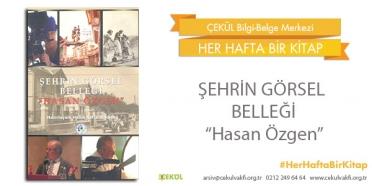 """Şehrin Görsel Belleği  """"Hasan Özgen"""""""