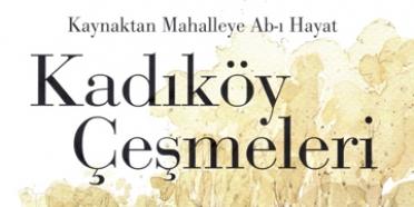 Kaynaktan Mahalleye Ab-ı Hayat: Kadıköy Çeşmeleri