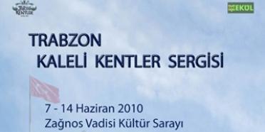 Niksar'ın Ardından 'Kaleli Kentler' Sergisi Şimdi de Trabzon'da