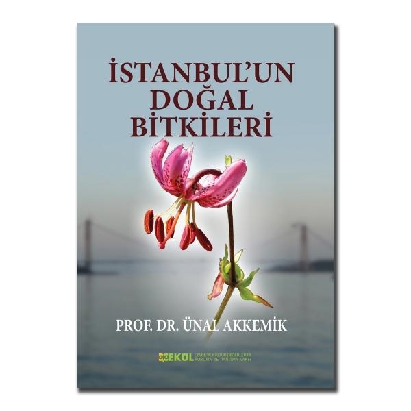 ÇEKÜL Yayınları - İstanbul'un Doğal Bitkileri - Yazar: Prof. Dr. Ünal Akkemik.